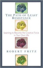 The Past of Least Resistance: Learning to Become the Creative Force in Your Own Life by Robert Fritz