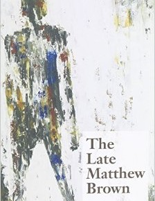 We Are All Matthew Brown: Paul Ketzle's The Late Matthew Brown