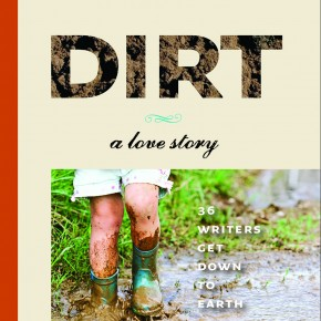 Dirt: A Love Story. 36 Writers Get Down To Earth
