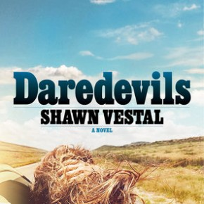 "The Holy Scripture of Our Life: Shawn Vestal's ""Daredevils"""