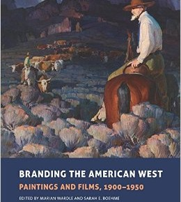 Myth-Busting: Branding the American West explores the shifting layers that defined the post-frontier West