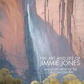 A Life in Art: Biography of Jimmie Jones explores the art and influence of the southern Utah painter