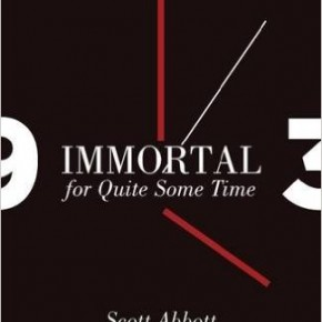 An Obituary for our Time: Scott Abbott's Immortal for Quite Some Time