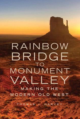 Thomas J. Harvey Rainbow Bridge to Monument Valley